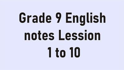 Grade 9 English notes Lession 1 to 10