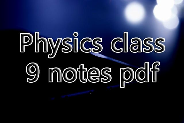 Physics class 9 notes pdf