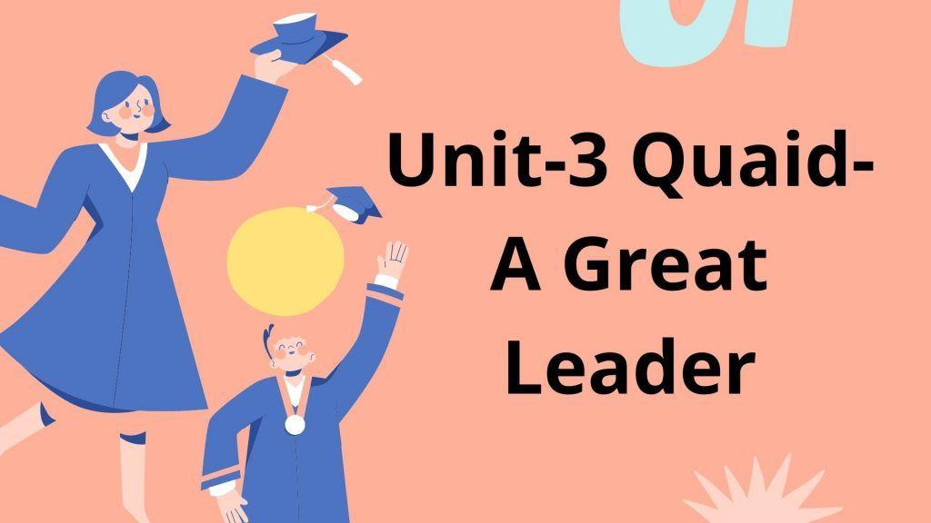 Unit-3 Quaid-A Great Leader