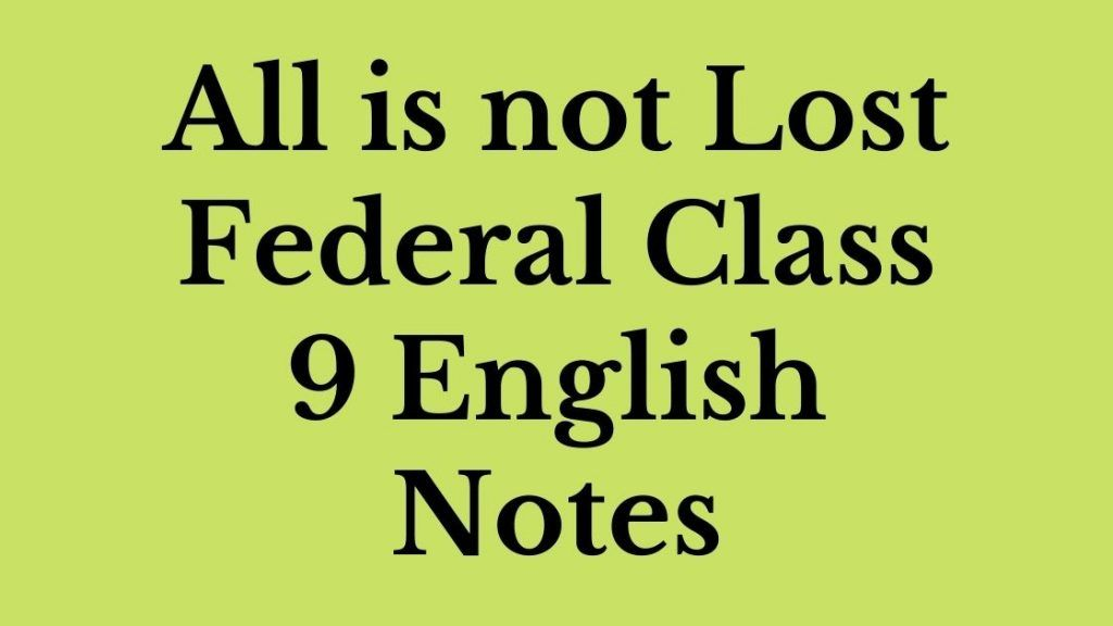 Cha 9 All is not Lost Federal Class 9 English Notes 2021