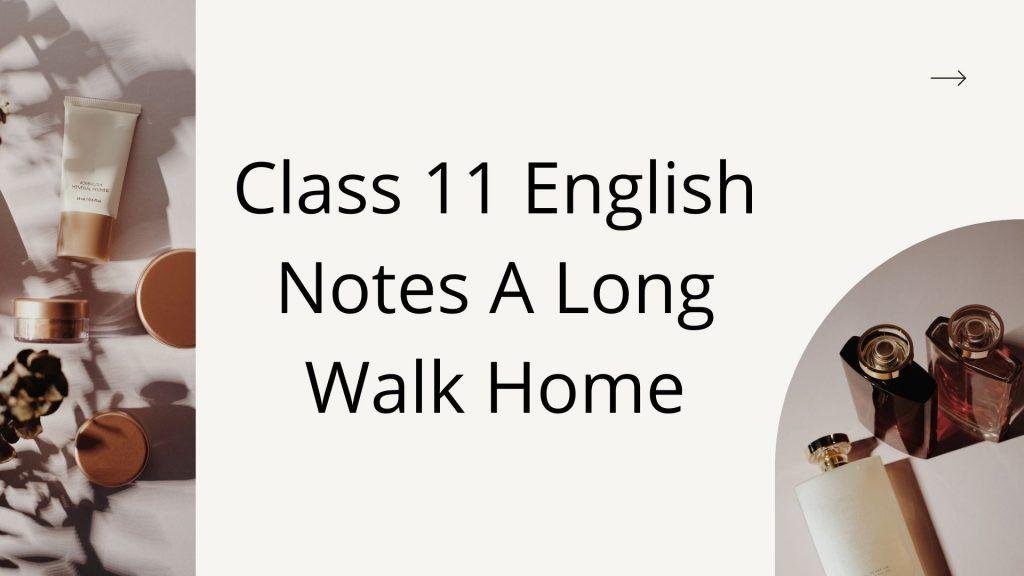 Class 11 English Notes A Long Walk Home