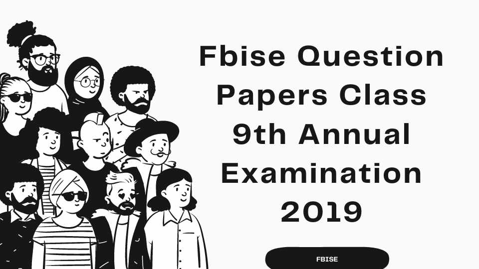 Fbise Question Papers Class 9th Annual Examination 2019