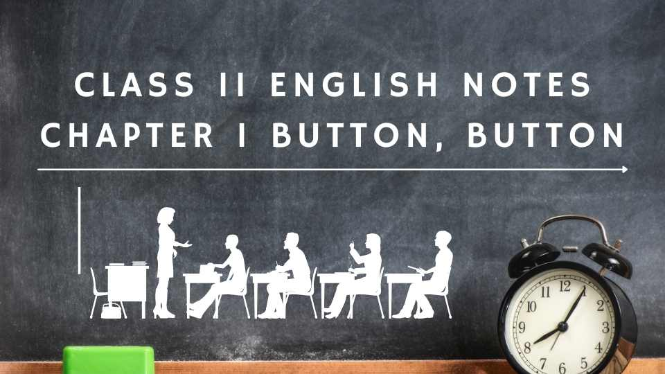 Class 11 English Notes Chapter 1 Button, Button
