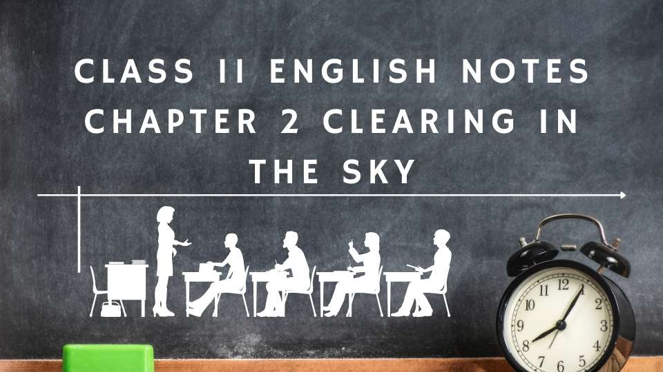 Class 11 English Notes Chapter 2 Clearing in the Sky