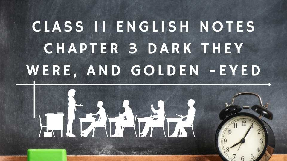 Class 11 English Notes Chapter 3 Dark They were, and Golden -Eyed