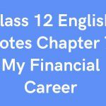 Class 12 English Notes Chapter 7 My Financial Career