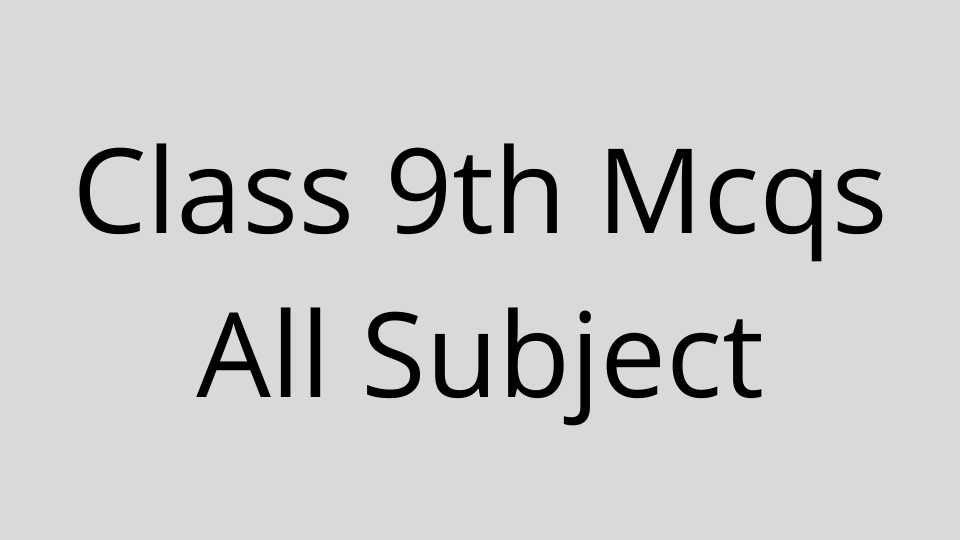 Class 9th Mcqs All Subject