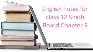 English notes for class 12 Sindh Board Chapter 9
