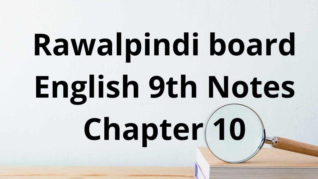 Rawalpindi board English 9th Notes Chapter 10