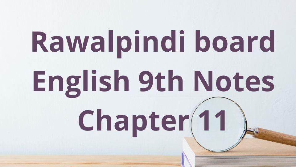 Rawalpindi board English 9th Notes Chapter 11