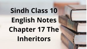 Sindh Class 10 English Notes Chapter 17 The Inheritors
