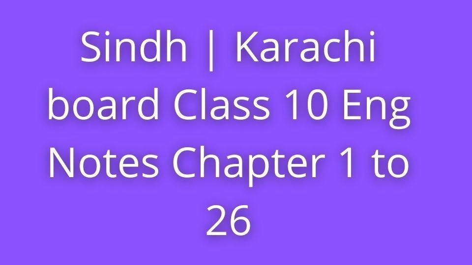 Sindh Karachi board Class 10 Eng Notes Chapter 1 to 26