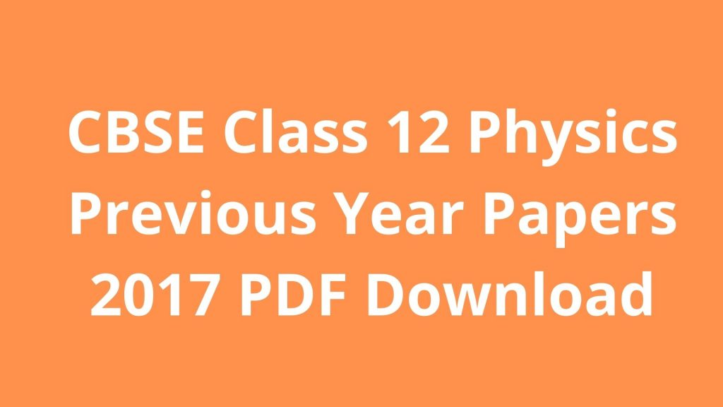 CBSE Class 12 Physics Previous Year Papers 2017 PDF Download