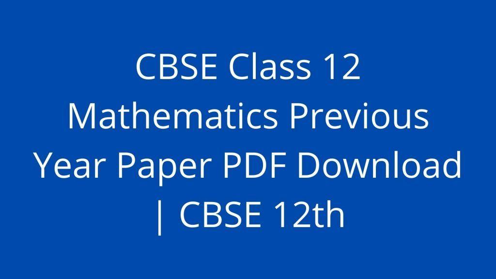 CBSE Class 12 Mathematics Previous Year Paper PDF Download   CBSE 12th
