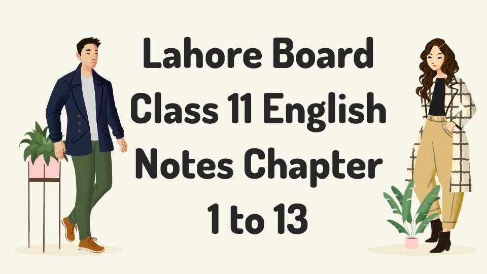 Lahore Board Class 11 English Notes Chapter 1 to 13