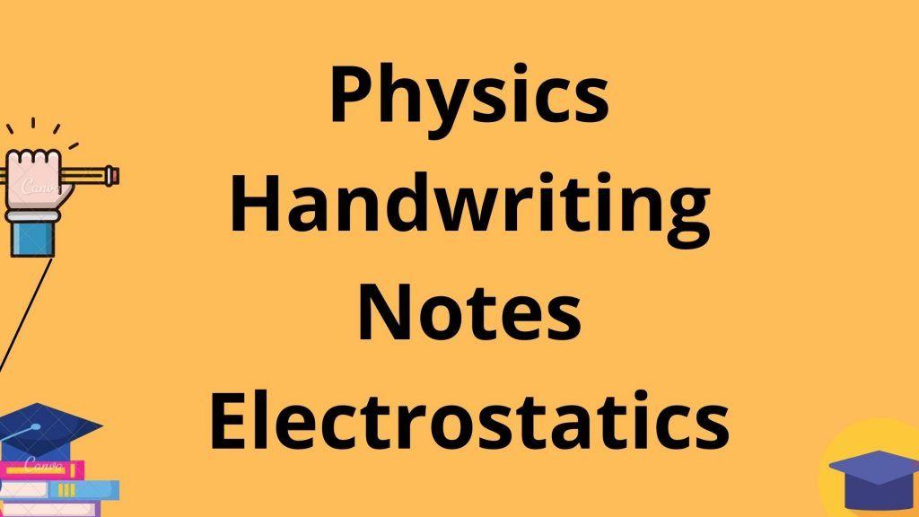 Physics Handwriting Notes Electrostatics Class 12th
