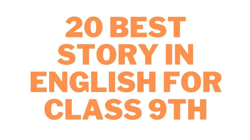 20 Best Stories in English for class 9th