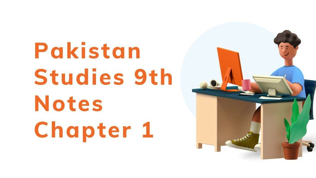 Pakistan Studies 9th Notes Chapter 1
