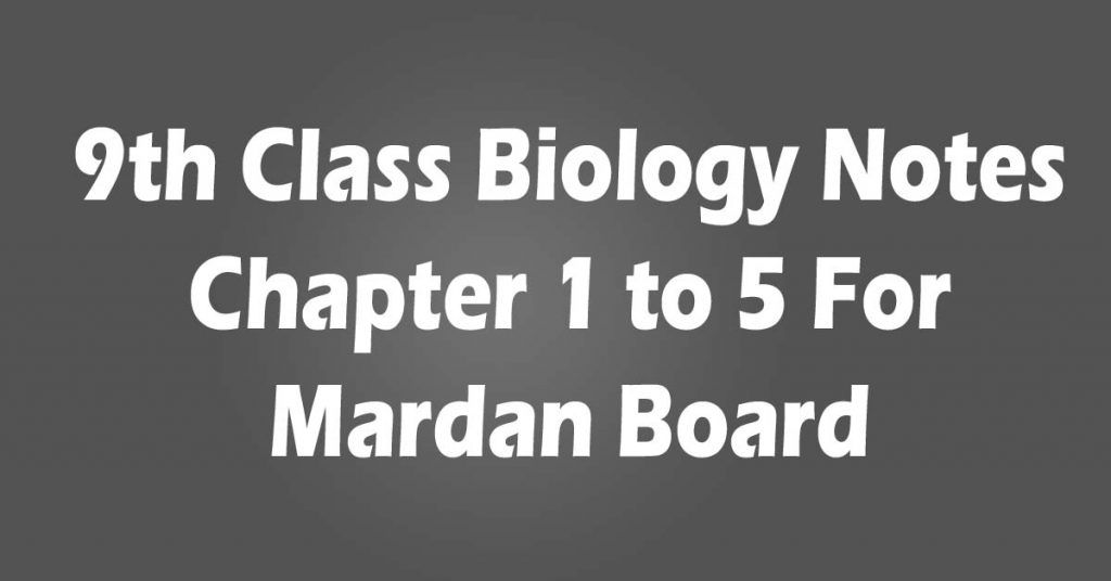 9th Class Biology Notes Chapter 1 to 5 For Mardan Board