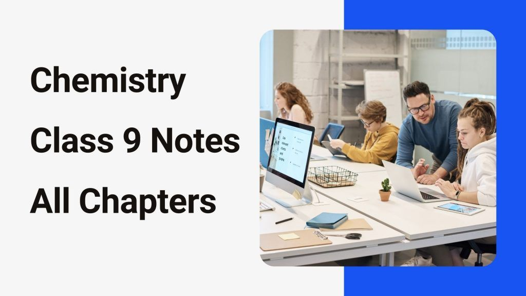 List of Chemistry Class 9 Notes All Chapters 2021 | all boards
