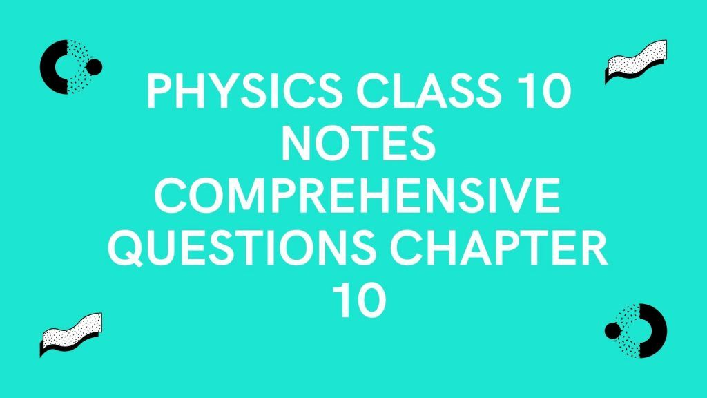 Physics Class 10 Notes Comprehensive Questions Chapter 10