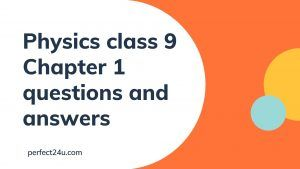 Physics class 9 Chapter 1 questions and answers