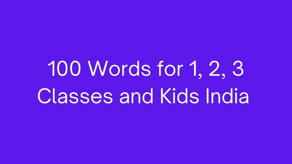 100 Words for 1 2 3 Classes and Kids India Essay Pdf