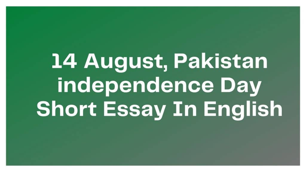 14 August Pakistan independence Day Short Essay In English Pdf Download