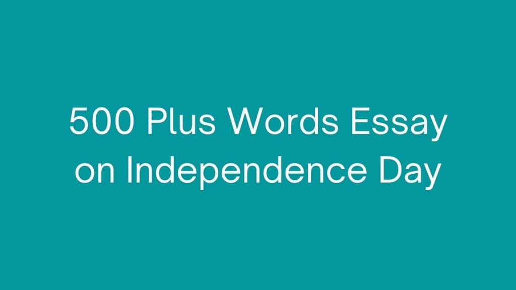 500 Plus Words Essay on Independence Day In India 15 August 2021 1