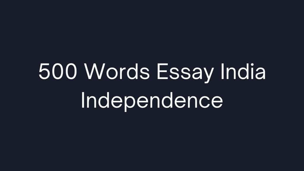 500 Words Essay India Independence