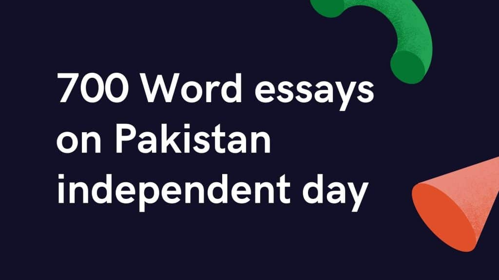 700 Word essays on Pakistan independent day 14 August