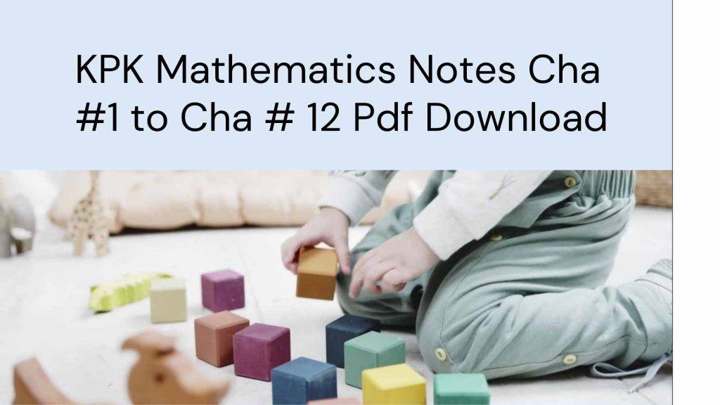 KPK Mathematics Notes Cha #1 to Cha # 12 Pdf Download  free of cost ma