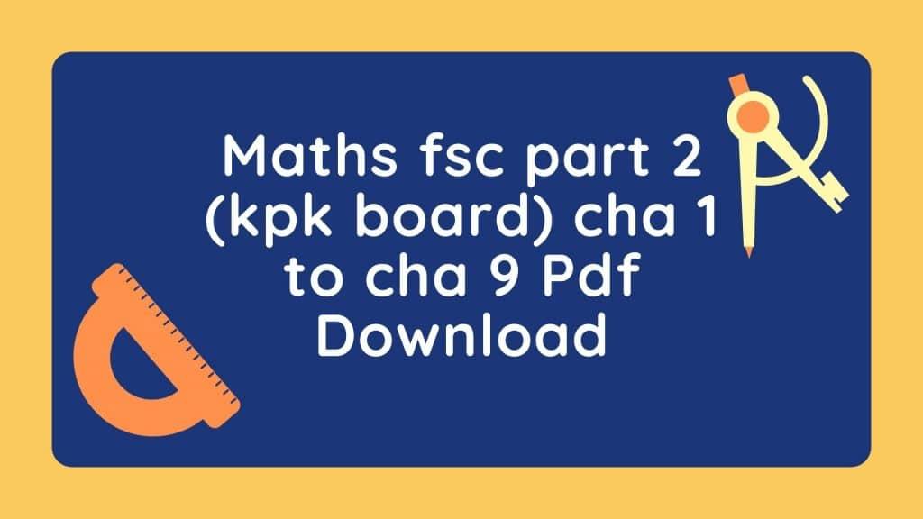 list of Maths fsc part 2 (kpk board) cha 1 to cha 9 Pdf Download