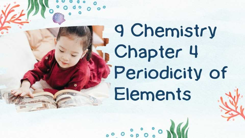 9 Chemistry Chapter 4 Periodicity of Elements 1
