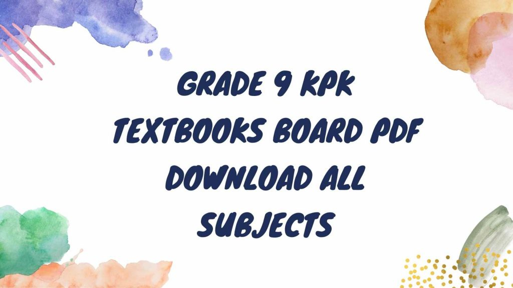 grade 9 kpk text book board Peshawar all books pdf download best and high quality pdf format.